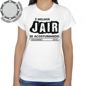 Camiseta Melhor Jair se Acostumando