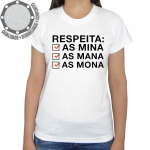 Camiseta Respeita As Mina As Mana As Mona